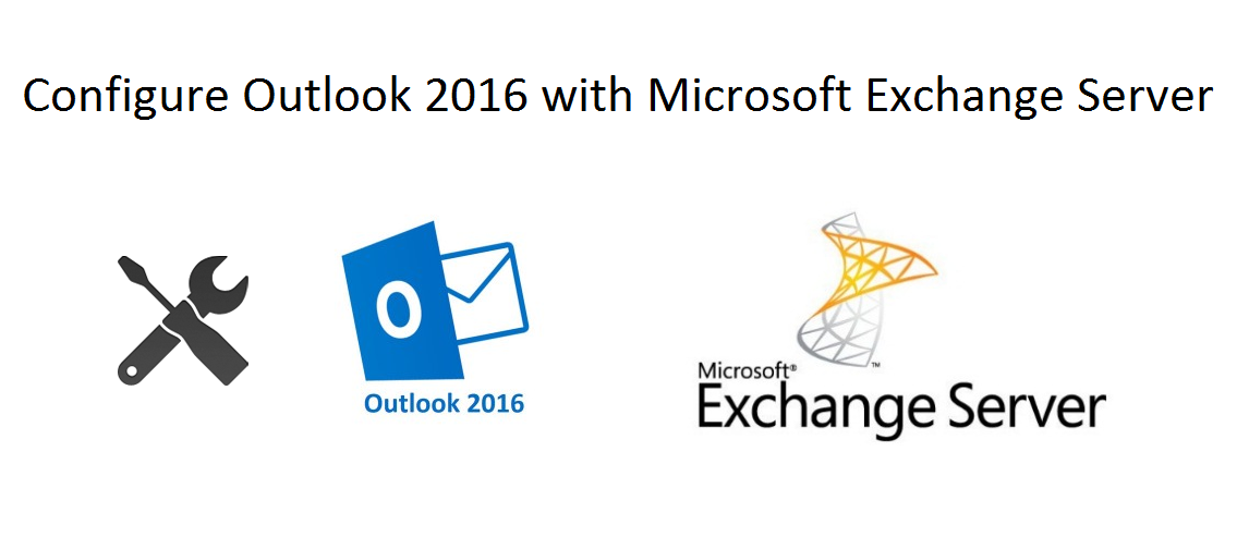 Outlook 2016 Configure with Exchange 2010, 2013, 2016